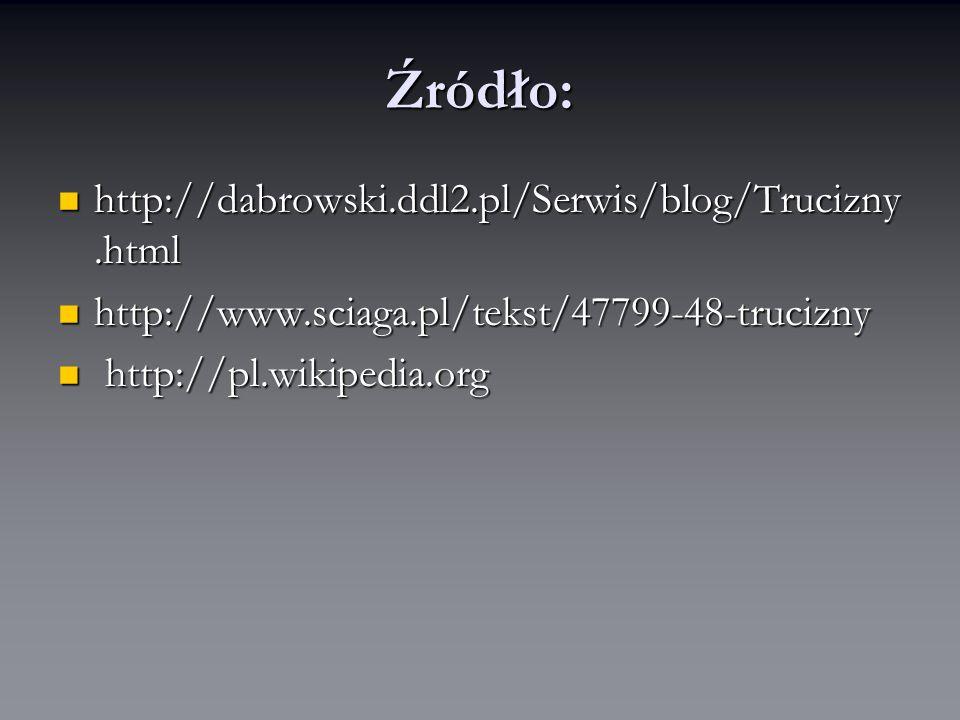 Źródło: http://dabrowski.ddl2.pl/Serwis/blog/Trucizny.html http://dabrowski.ddl2.pl/Serwis/blog/Trucizny.html http://www.sciaga.pl/tekst/47799-48-trucizny http://www.sciaga.pl/tekst/47799-48-trucizny http://pl.wikipedia.org http://pl.wikipedia.org