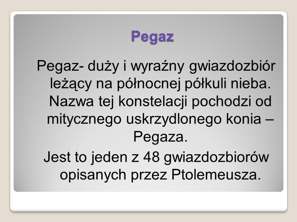 Pegaz Pegaz- duży i wyraźny gwiazdozbiór leżący na północnej półkuli nieba. Nazwa tej konstelacji pochodzi od mitycznego uskrzydlonego konia – Pegaza.