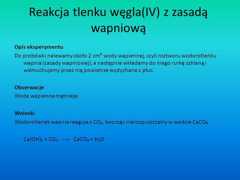 Reakcja tlenku węgla(IV) z zasadą wapniową Opis eksperymentu Do probówki nalewamy około 2 cm³ wody wapiennej, czyli roztworu wodorotlenku wapnia (zasa