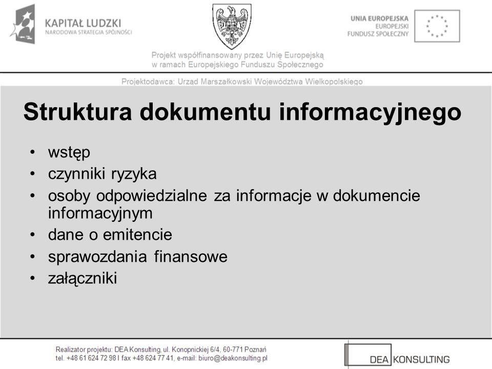 Struktura dokumentu informacyjnego wstęp czynniki ryzyka osoby odpowiedzialne za informacje w dokumencie informacyjnym dane o emitencie sprawozdania f
