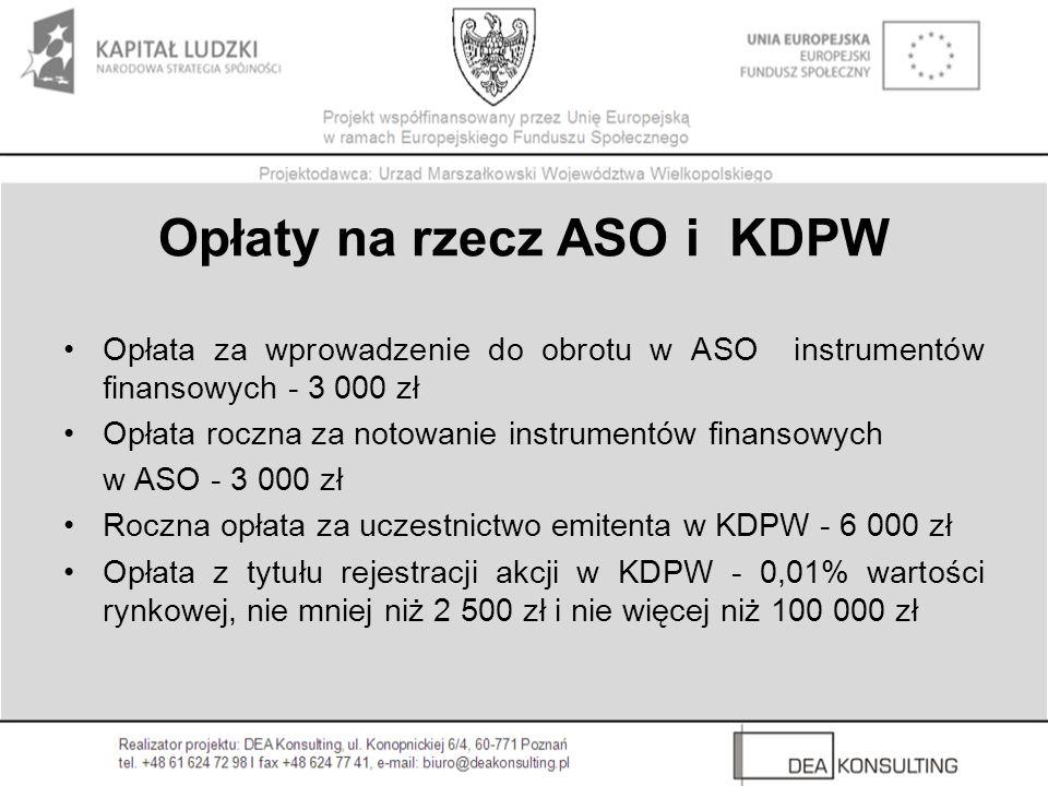 Opłaty na rzecz ASO i KDPW Opłata za wprowadzenie do obrotu w ASO instrumentów finansowych - 3 000 zł Opłata roczna za notowanie instrumentów finansow