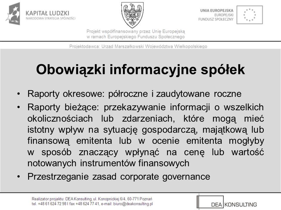 Obowiązki informacyjne spółek Raporty okresowe: półroczne i zaudytowane roczne Raporty bieżące: przekazywanie informacji o wszelkich okolicznościach l