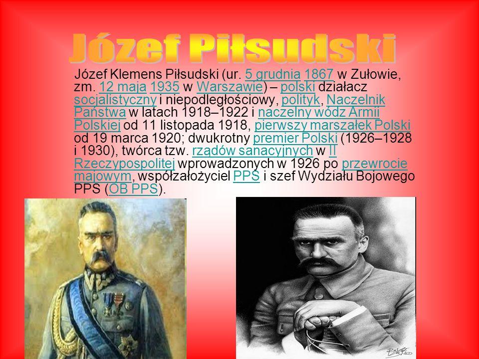 Józef Klemens Piłsudski (ur. 5 grudnia 1867 w Zułowie, zm. 12 maja 1935 w Warszawie) – polski działacz socjalistyczny i niepodległościowy, polityk, Na