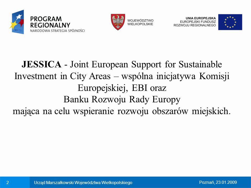 2Urząd Marszałkowski Województwa WielkopolskiegoPoznań, 23.01.2009 JESSICA - Joint European Support for Sustainable Investment in City Areas – wspólna