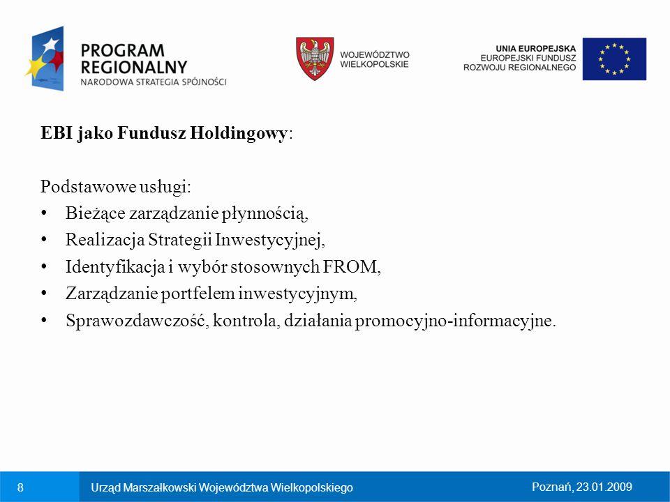 8Urząd Marszałkowski Województwa WielkopolskiegoPoznań, 23.01.2009 EBI jako Fundusz Holdingowy: Podstawowe usługi: Bieżące zarządzanie płynnością, Rea