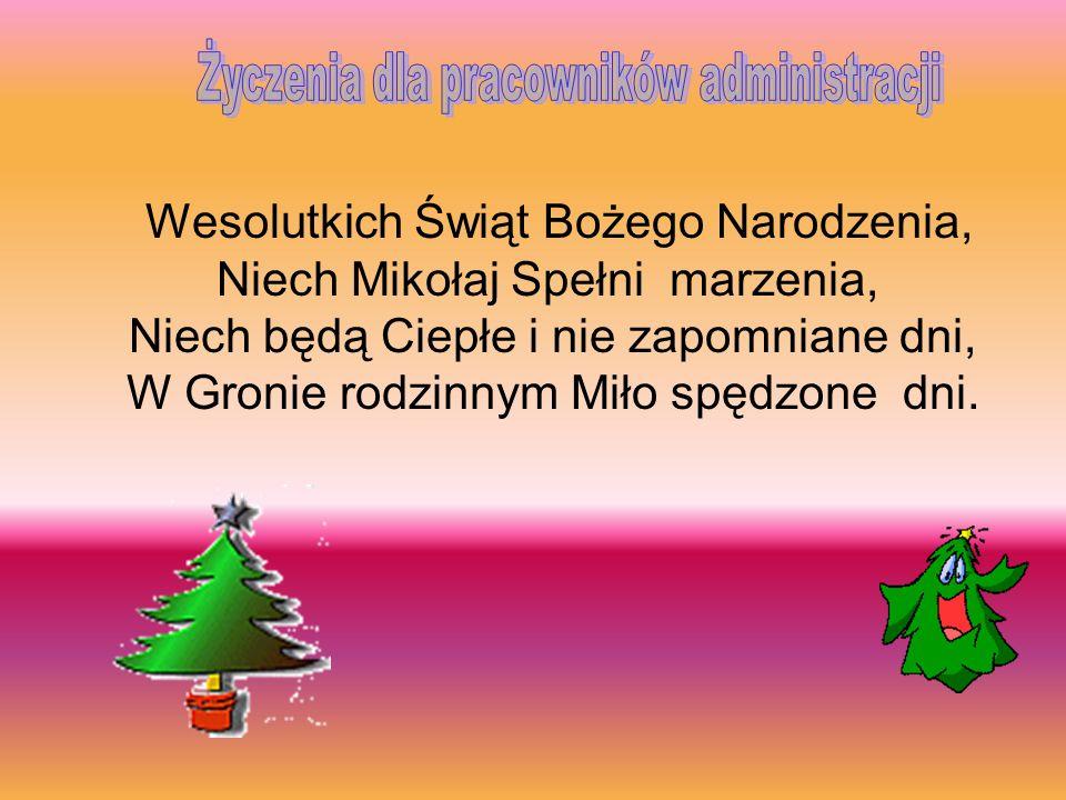 Wesolutkich Świąt Bożego Narodzenia, Niech Mikołaj Spełni marzenia, Niech będą Ciepłe i nie zapomniane dni, W Gronie rodzinnym Miło spędzone dni.
