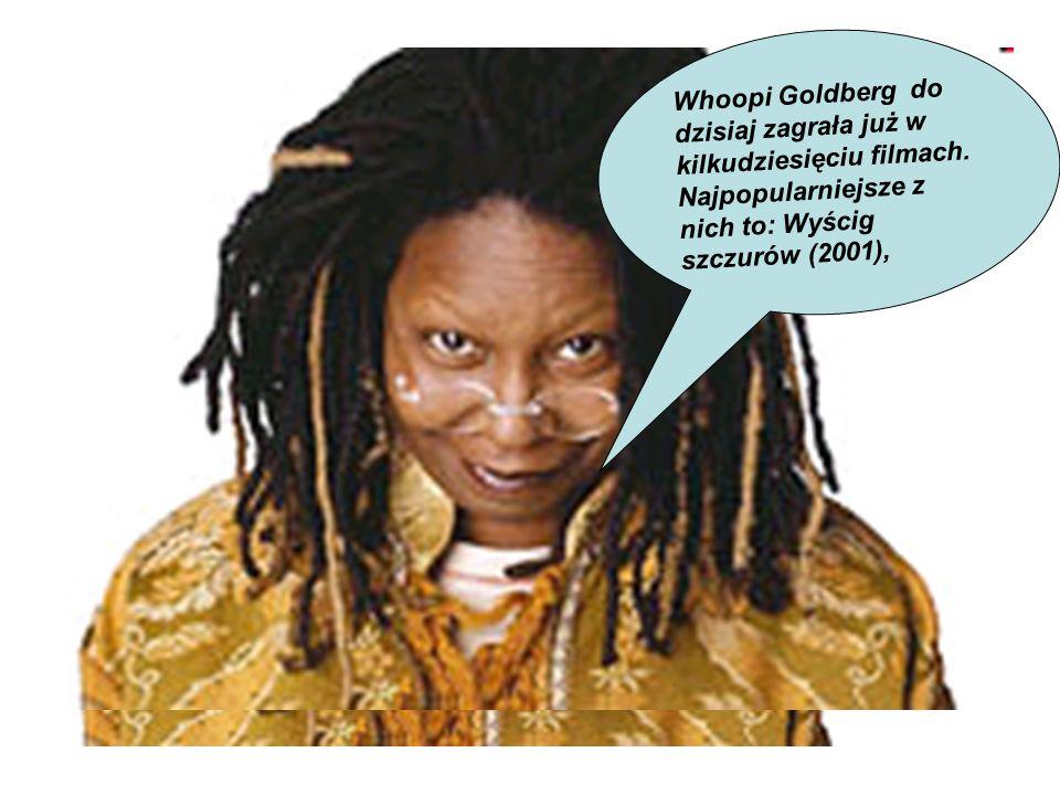 Whoopi Goldberg do dzisiaj zagrała już w kilkudziesięciu filmach. Najpopularniejsze z nich to: Wyścig szczurów (2001),