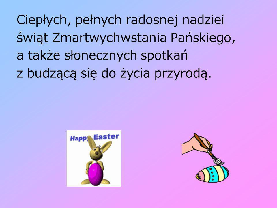 Wiosna idzie, z nią święta, ktoś o Tobie pamięta, życzy Jajek kolorowych i kurczaków odjazdowych, pyszne ciasta jedz na zdrowie i miej wciąż zielono w głowie.