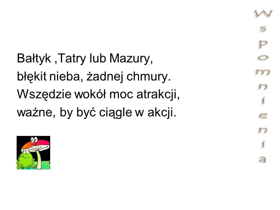 Bałtyk,Tatry lub Mazury, błękit nieba, żadnej chmury.