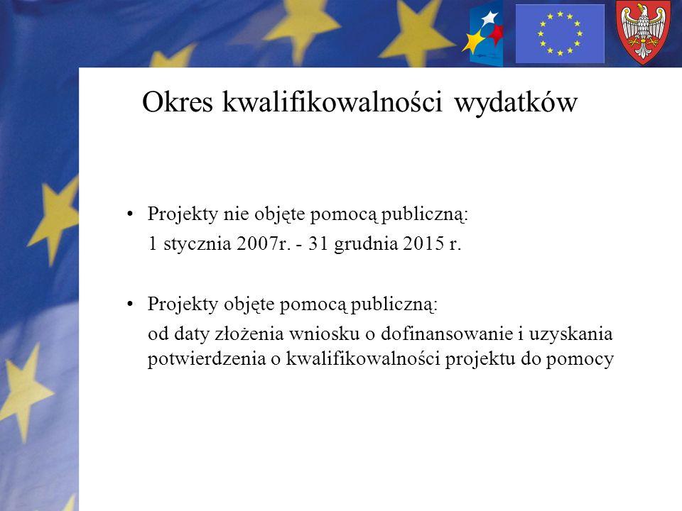 Okres kwalifikowalności wydatków Projekty nie objęte pomocą publiczną: 1 stycznia 2007r.