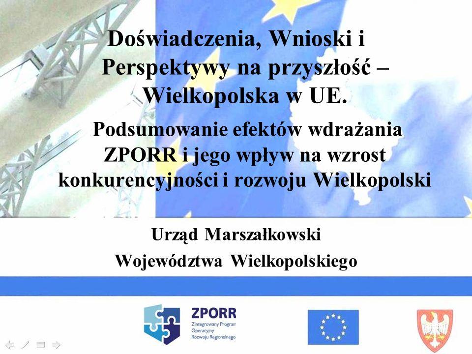 Doświadczenia, Wnioski i Perspektywy na przyszłość – Wielkopolska w UE. Podsumowanie efektów wdrażania ZPORR i jego wpływ na wzrost konkurencyjności i