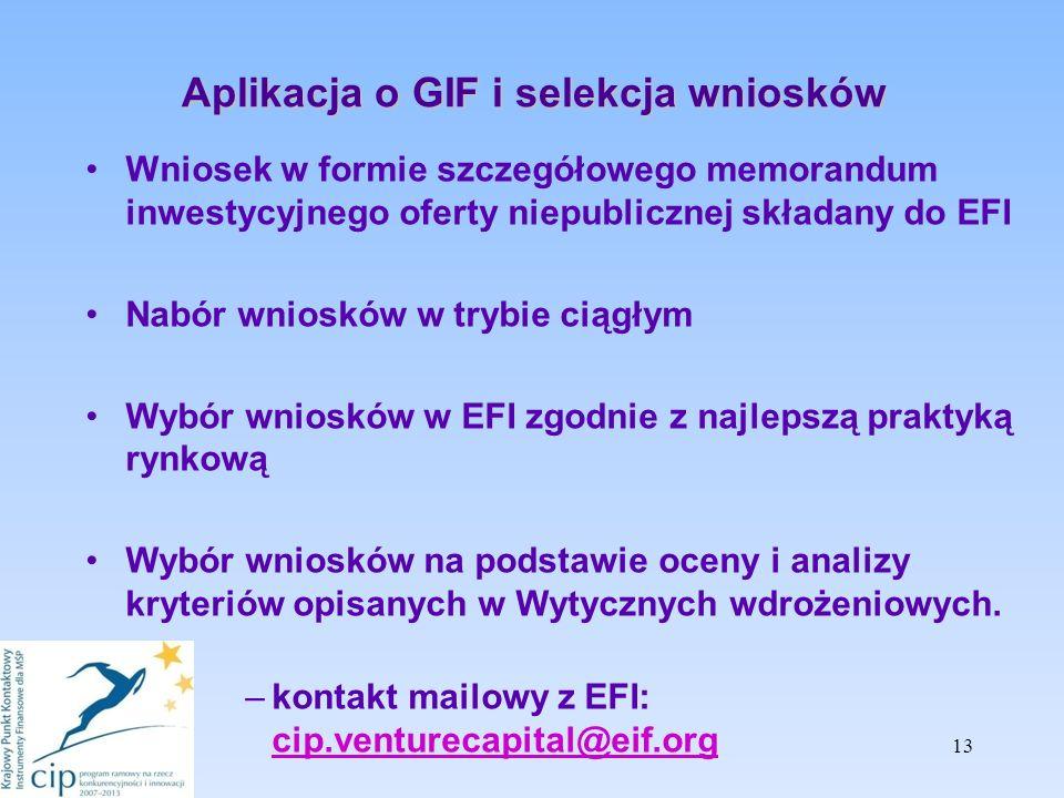 Aplikacja o GIF i selekcja wniosków Wniosek w formie szczegółowego memorandum inwestycyjnego oferty niepublicznej składany do EFI Nabór wniosków w trybie ciągłym Wybór wniosków w EFI zgodnie z najlepszą praktyką rynkową Wybór wniosków na podstawie oceny i analizy kryteriów opisanych w Wytycznych wdrożeniowych.