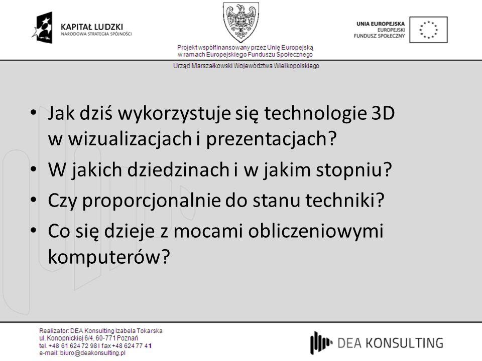 Jak dziś wykorzystuje się technologie 3D w wizualizacjach i prezentacjach? W jakich dziedzinach i w jakim stopniu? Czy proporcjonalnie do stanu techni