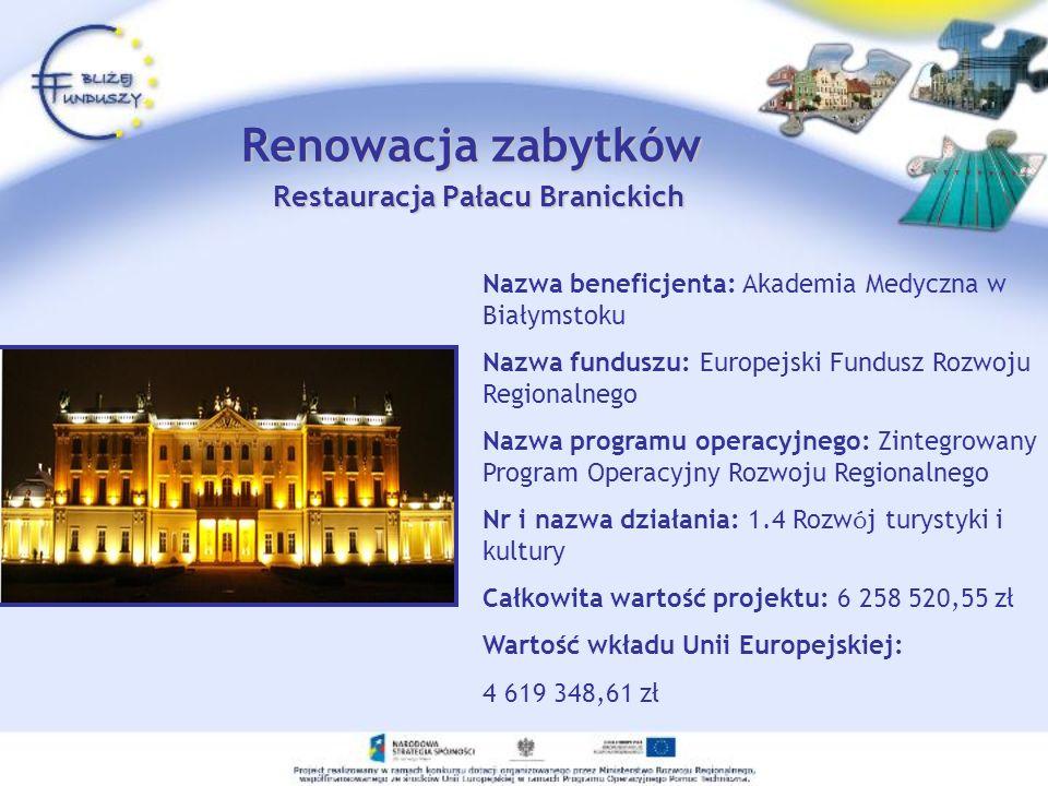 Renowacja zabytków Restauracja Pałacu Branickich Nazwa beneficjenta: Akademia Medyczna w Białymstoku Nazwa funduszu: Europejski Fundusz Rozwoju Region