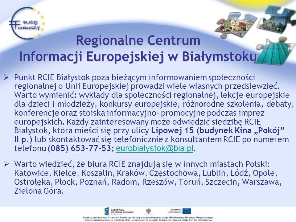 Regionalne Centrum Informacji Europejskiej w Białymstoku Punkt RCIE Białystok poza bieżącym informowaniem społeczności regionalnej o Unii Europejskiej