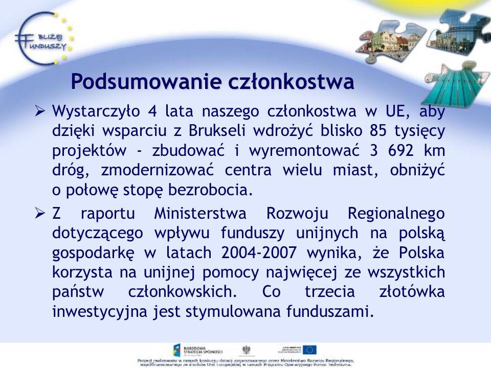 Wystarczyło 4 lata naszego członkostwa w UE, aby dzięki wsparciu z Brukseli wdrożyć blisko 85 tysięcy projektów - zbudować i wyremontować 3 692 km dróg, zmodernizować centra wielu miast, obniżyć o połowę stopę bezrobocia.