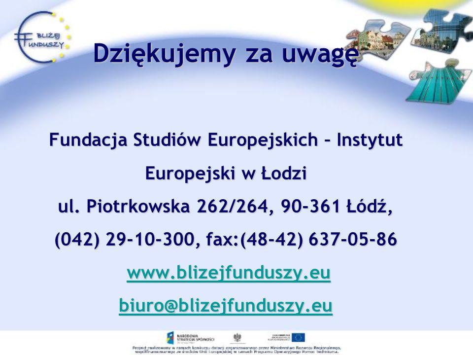 Dziękujemy za uwagę Fundacja Studiów Europejskich – Instytut Europejski w Łodzi ul.