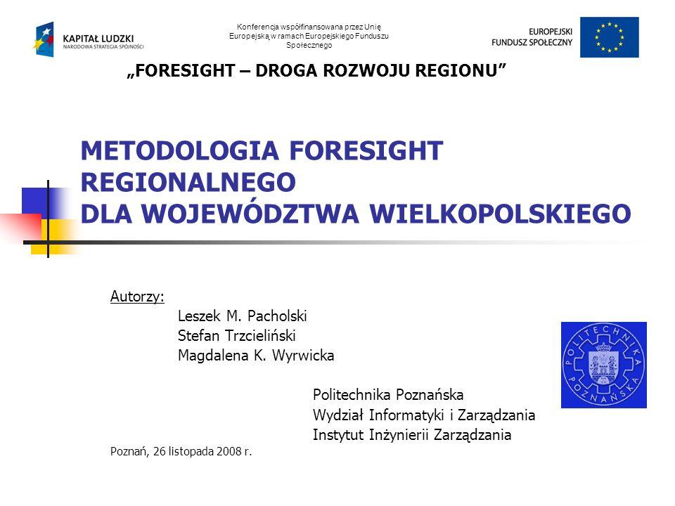 ___________________________ L.M.Pacholski, S.Trzcielinski,M.K.Wyrwicka12 Długotrwałość etapów foresightu regionalnego dla Wielkopolski Szacowany czas przeprowadzenia badań to 26 miesięcy Lp.Nazwa etapuCzas trwania [miesiąc] 1.