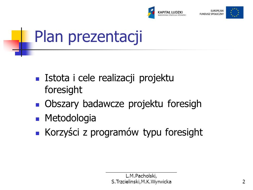 ___________________________ L.M.Pacholski, S.Trzcielinski,M.K.Wyrwicka2 Plan prezentacji Istota i cele realizacji projektu foresight Obszary badawcze