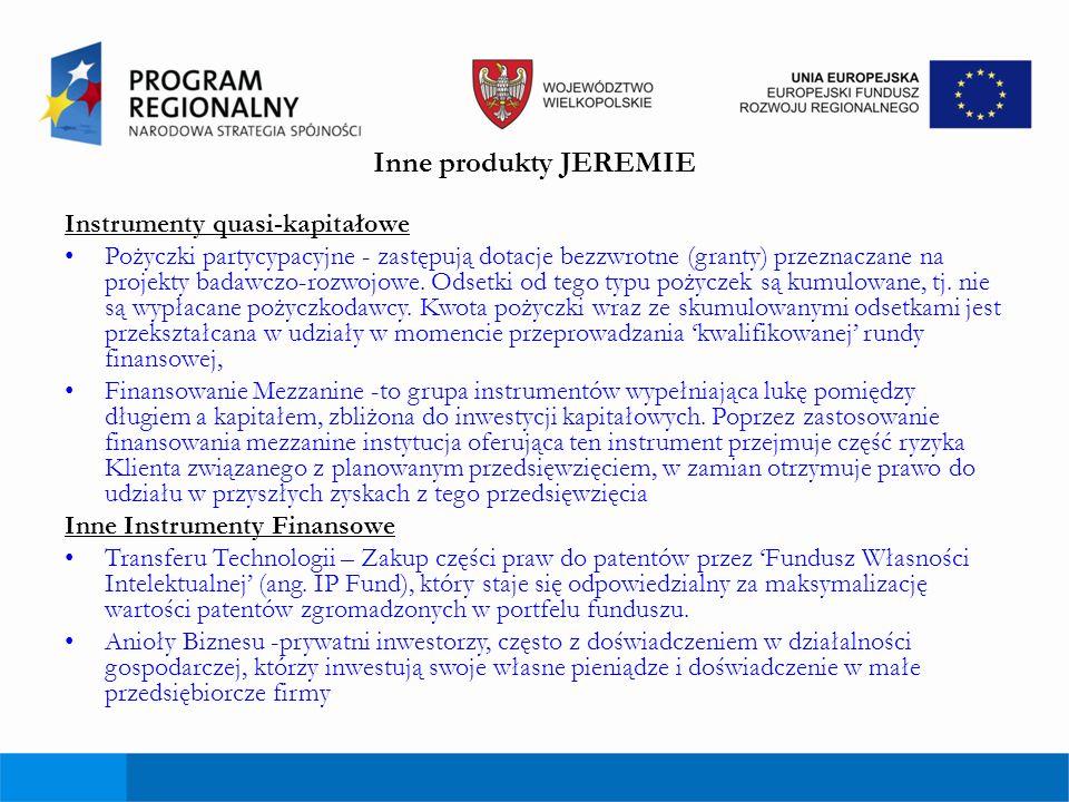 Inne produkty JEREMIE Instrumenty quasi-kapitałowe Pożyczki partycypacyjne - zastępują dotacje bezzwrotne (granty) przeznaczane na projekty badawczo-r