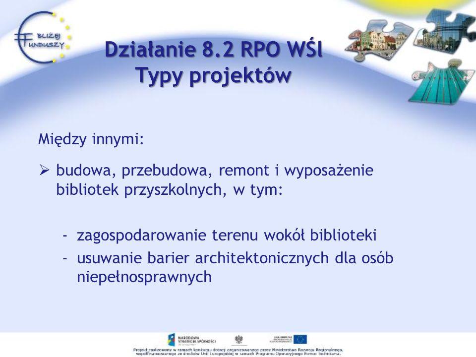 Działanie 8.2 RPO WŚl Typy projektów Między innymi: budowa, przebudowa, remont i wyposażenie bibliotek przyszkolnych, w tym: -zagospodarowanie terenu wokół biblioteki -usuwanie barier architektonicznych dla osób niepełnosprawnych