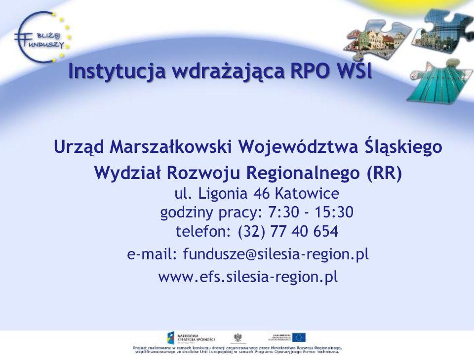 Instytucja wdrażająca RPO WŚl Urząd Marszałkowski Województwa Śląskiego Wydział Rozwoju Regionalnego (RR) ul.