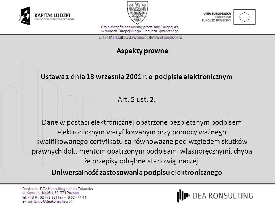 Aspekty prawne Ustawa z dnia 18 września 2001 r. o podpisie elektronicznym Art. 5 ust. 2. Dane w postaci elektronicznej opatrzone bezpiecznym podpisem