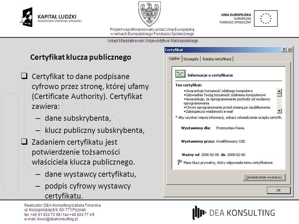 Certyfikat klucza publicznego Certyfikat to dane podpisane cyfrowo przez stronę, której ufamy (Certificate Authority). Certyfikat zawiera: – dane subs