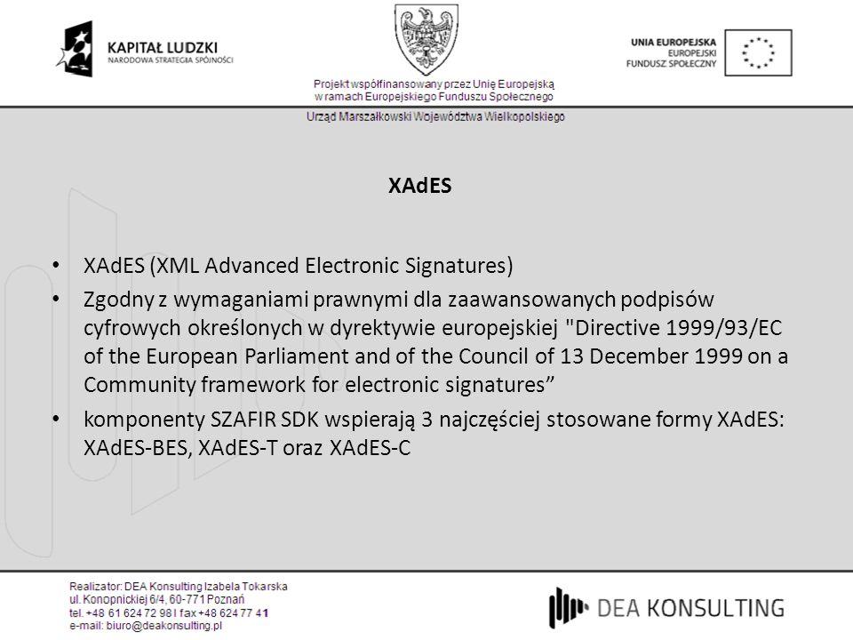 XAdES XAdES (XML Advanced Electronic Signatures) Zgodny z wymaganiami prawnymi dla zaawansowanych podpisów cyfrowych określonych w dyrektywie europejs