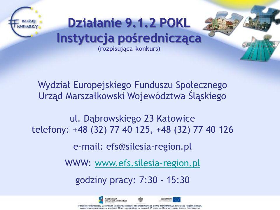 Działanie 9.1.2 POKL Instytucja pośrednicząca Działanie 9.1.2 POKL Instytucja pośrednicząca (rozpisująca konkurs) Wydział Europejskiego Funduszu Społe