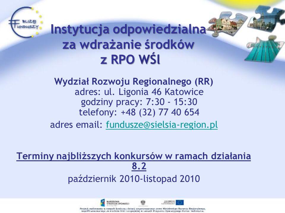 Instytucja odpowiedzialna za wdrażanie środków z RPO WŚl Wydział Rozwoju Regionalnego (RR) adres: ul. Ligonia 46 Katowice godziny pracy: 7:30 - 15:30