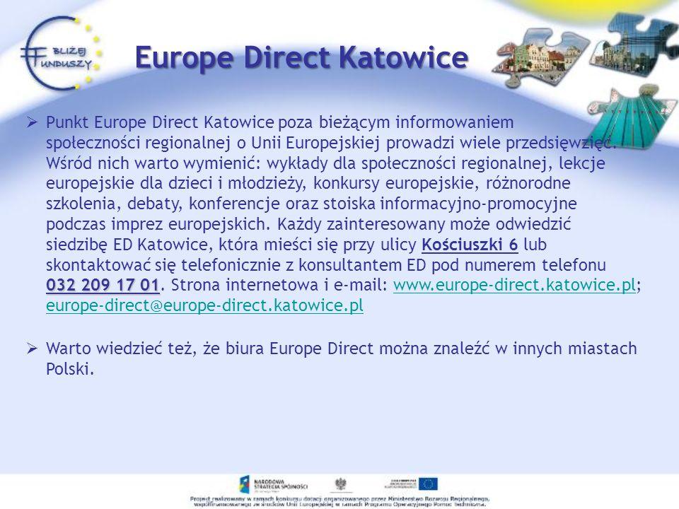 Europe Direct Katowice Punkt Europe Direct Katowice poza bieżącym informowaniem 032 209 17 01 społeczności regionalnej o Unii Europejskiej prowadzi wi
