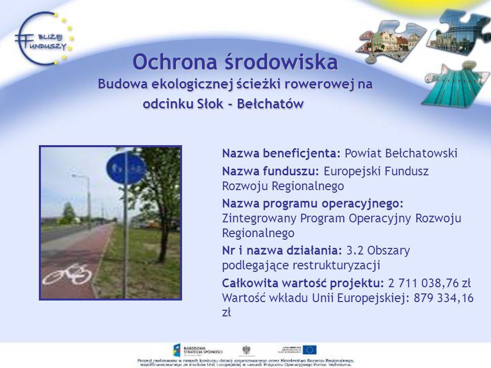 Ochrona środowiska Budowa ekologicznej ścieżki rowerowej na odcinku Słok - Bełchatów Nazwa beneficjenta: Powiat Bełchatowski Nazwa funduszu: Europejsk