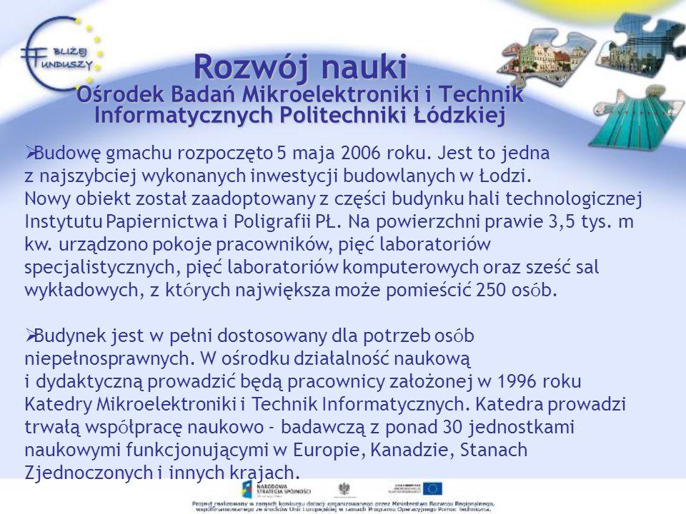 Rozwój nauki Ośrodek Badań Mikroelektroniki i Technik Informatycznych Politechniki Łódzkiej Budowę gmachu rozpoczęto 5 maja 2006 roku.