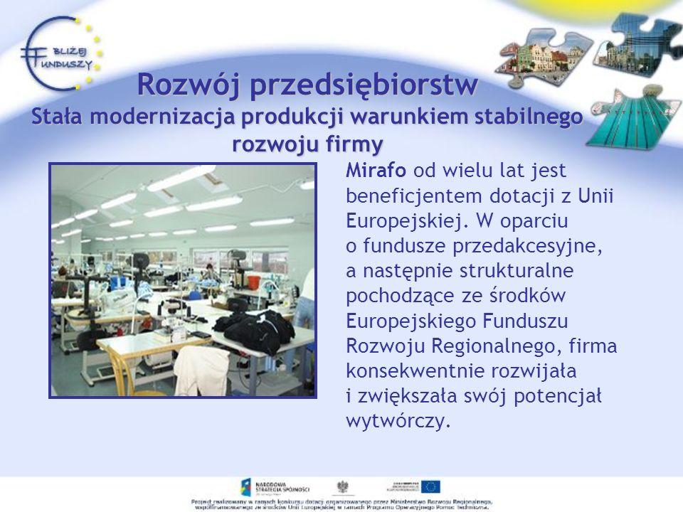 Rozwój przedsiębiorstw Stała modernizacja produkcji warunkiem stabilnego rozwoju firmy Mirafo od wielu lat jest beneficjentem dotacji z Unii Europejskiej.