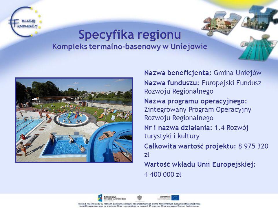 Specyfika regionu Kompleks termalno-basenowy w Uniejowie Nazwa beneficjenta: Gmina Uniejów Nazwa funduszu: Europejski Fundusz Rozwoju Regionalnego Naz