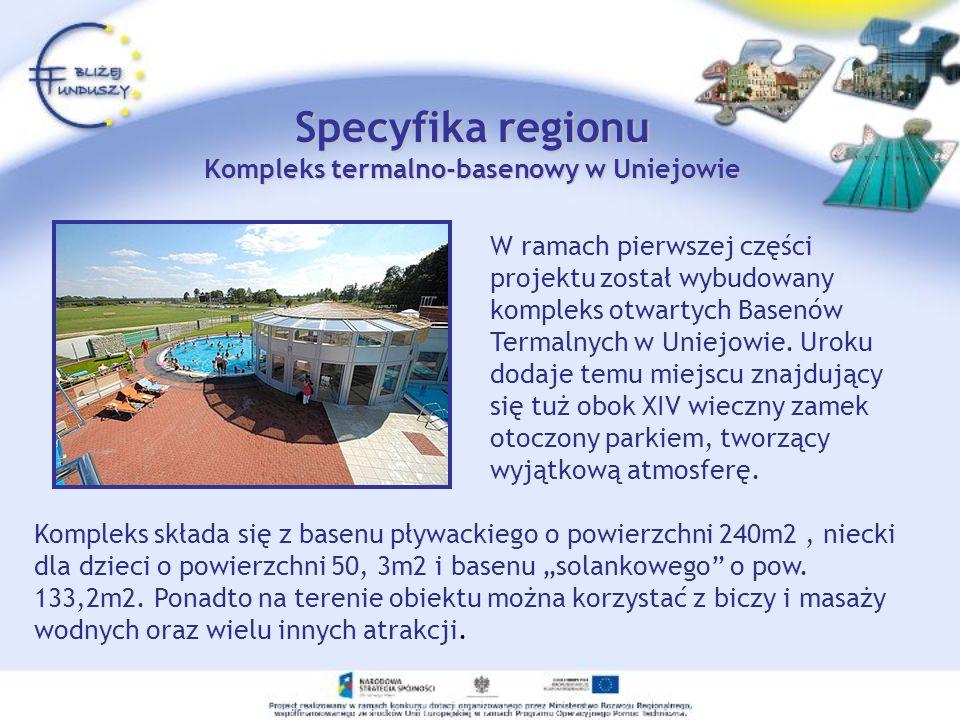 Specyfika regionu Kompleks termalno-basenowy w Uniejowie W ramach pierwszej części projektu został wybudowany kompleks otwartych Basenów Termalnych w