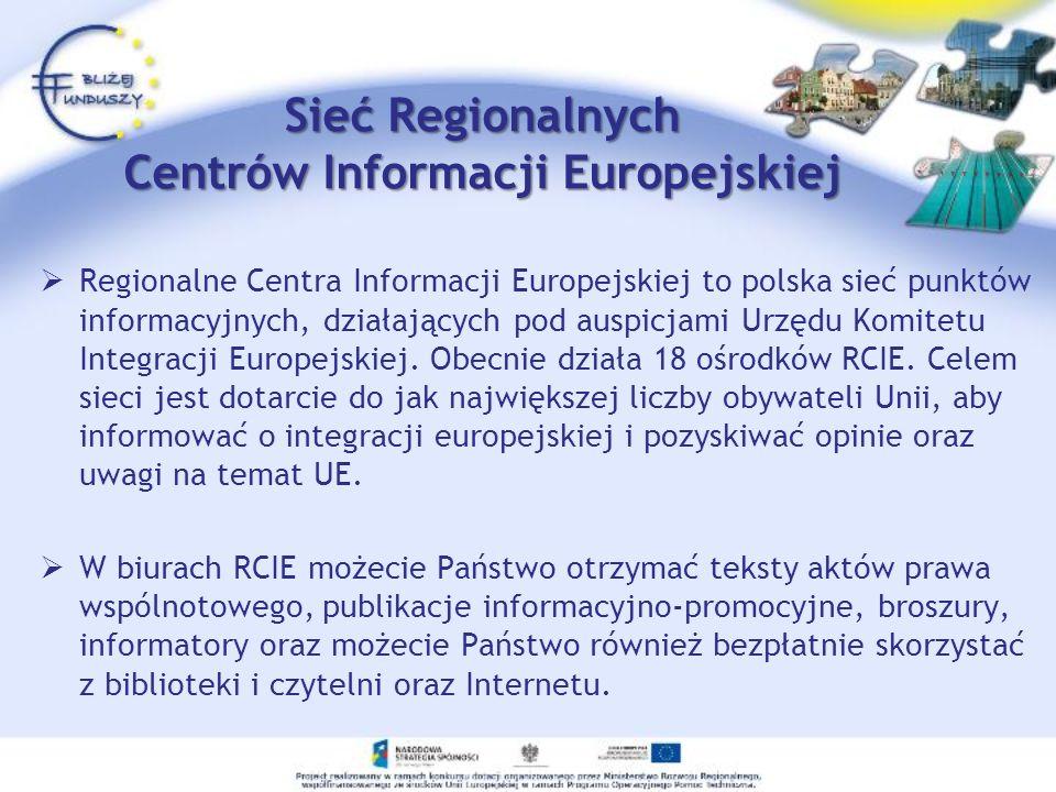 Sieć Regionalnych Centrów Informacji Europejskiej Regionalne Centra Informacji Europejskiej to polska sieć punktów informacyjnych, działających pod au