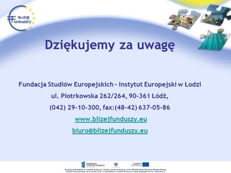 Dziękujemy za uwagę Fundacja Studiów Europejskich – Instytut Europejski w Łodzi ul. Piotrkowska 262/264, 90-361 Łódź, (042) 29-10-300, fax:(48-42) 637