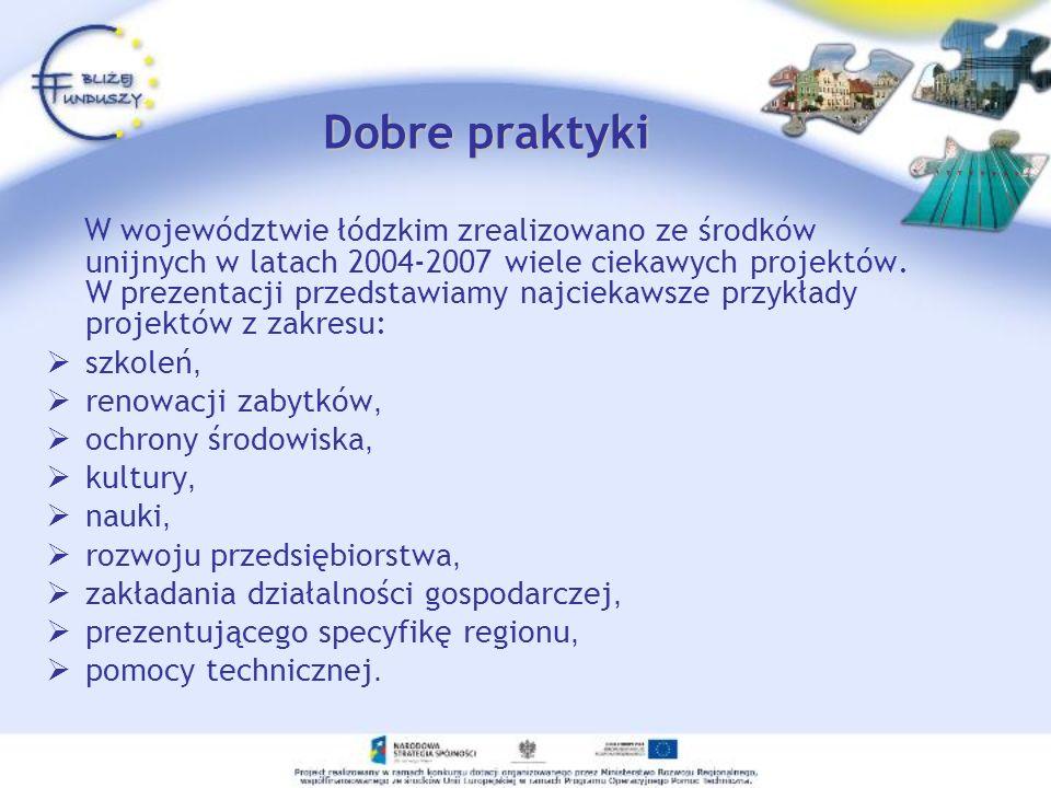 Dobre praktyki W województwie łódzkim zrealizowano ze środków unijnych w latach 2004-2007 wiele ciekawych projektów. W prezentacji przedstawiamy najci