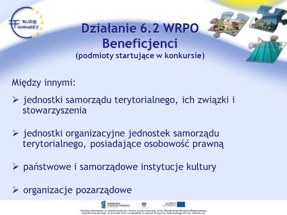 Działanie 6.2 WRPO Beneficjenci Działanie 6.2 WRPO Beneficjenci (podmioty startujące w konkursie) Między innymi: jednostki samorządu terytorialnego, i