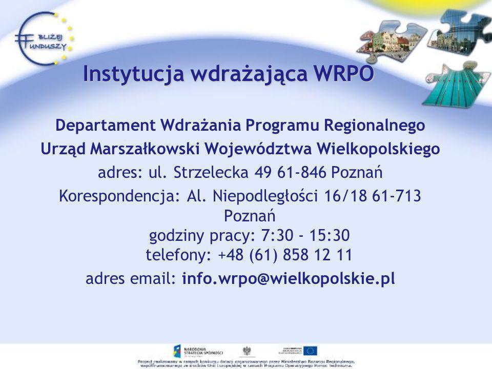 Instytucja wdrażająca WRPO Departament Wdrażania Programu Regionalnego Urząd Marszałkowski Województwa Wielkopolskiego adres: ul. Strzelecka 49 61-846