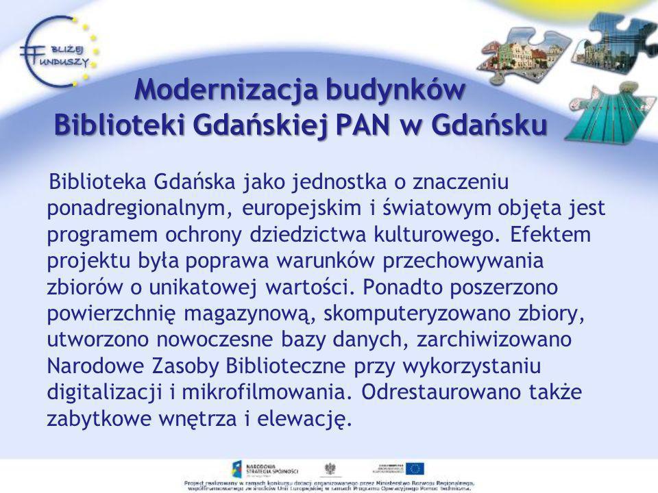 Modernizacja budynków Biblioteki Gdańskiej PAN w Gdańsku Biblioteka Gdańska jako jednostka o znaczeniu ponadregionalnym, europejskim i światowym objęt