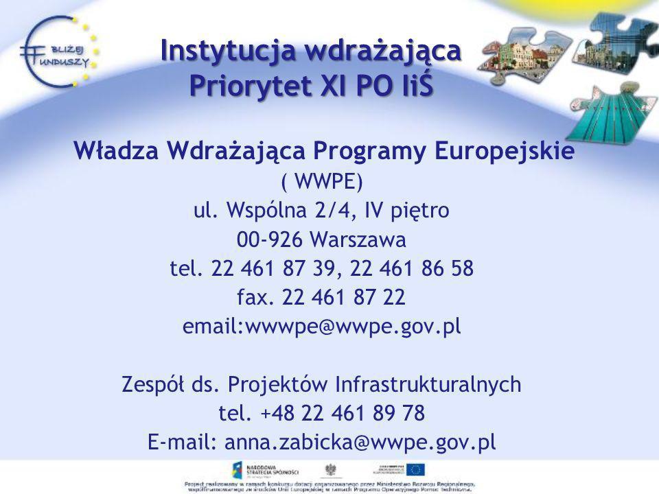 Instytucja wdrażająca Priorytet XI PO IiŚ Władza Wdrażająca Programy Europejskie ( WWPE) ul. Wspólna 2/4, IV piętro 00-926 Warszawa tel. 22 461 87 39,