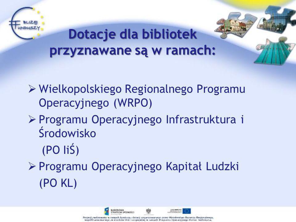 Dotacje dla bibliotek przyznawane są w ramach: Wielkopolskiego Regionalnego Programu Operacyjnego (WRPO) Programu Operacyjnego Infrastruktura i Środow