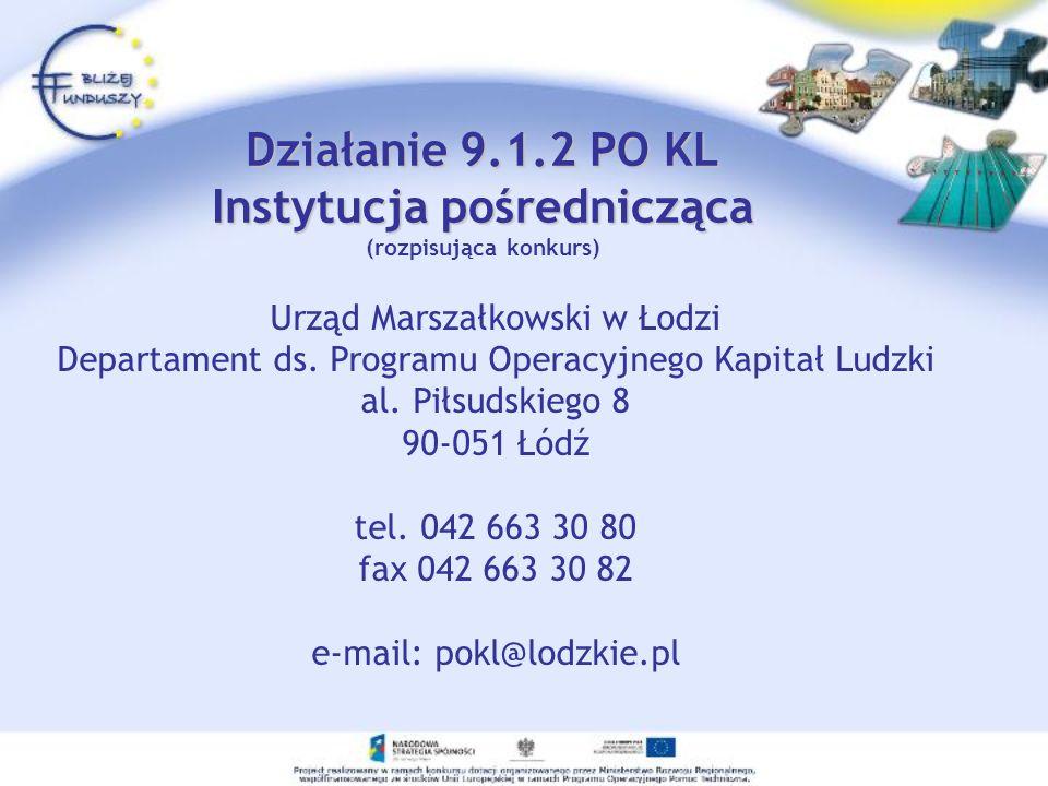 Działanie 9.1.2 PO KL Instytucja pośrednicząca Działanie 9.1.2 PO KL Instytucja pośrednicząca (rozpisująca konkurs) Urząd Marszałkowski w Łodzi Departament ds.