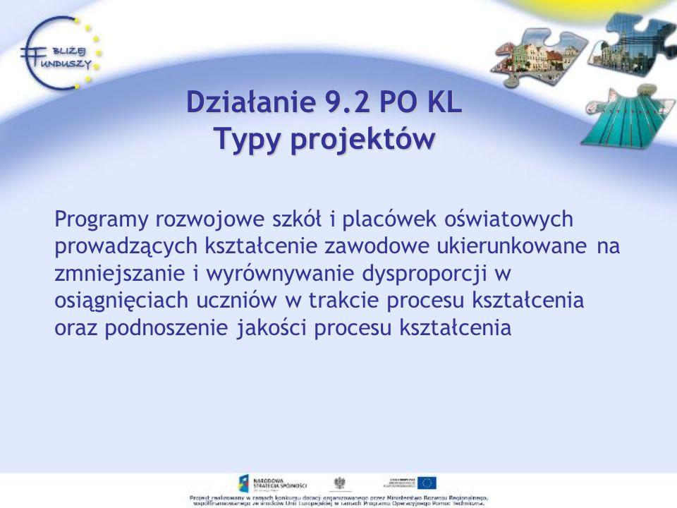 Działanie 9.2 PO KL Typy projektów Programy rozwojowe szkół i placówek oświatowych prowadzących kształcenie zawodowe ukierunkowane na zmniejszanie i wyrównywanie dysproporcji w osiągnięciach uczniów w trakcie procesu kształcenia oraz podnoszenie jakości procesu kształcenia