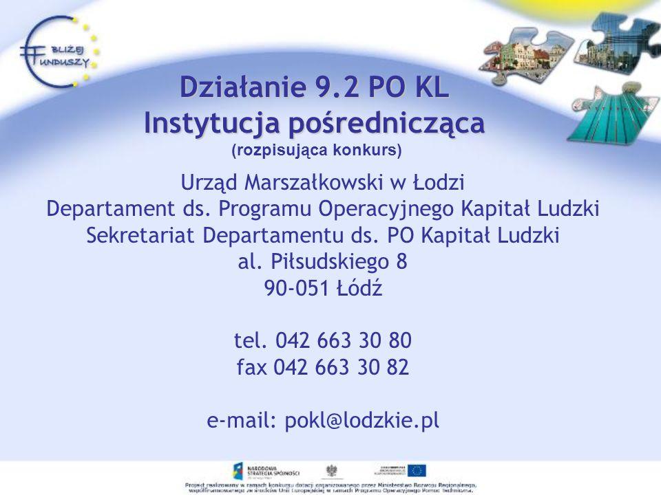 Działanie 9.2 PO KL Instytucja pośrednicząca Działanie 9.2 PO KL Instytucja pośrednicząca (rozpisująca konkurs) Urząd Marszałkowski w Łodzi Departament ds.