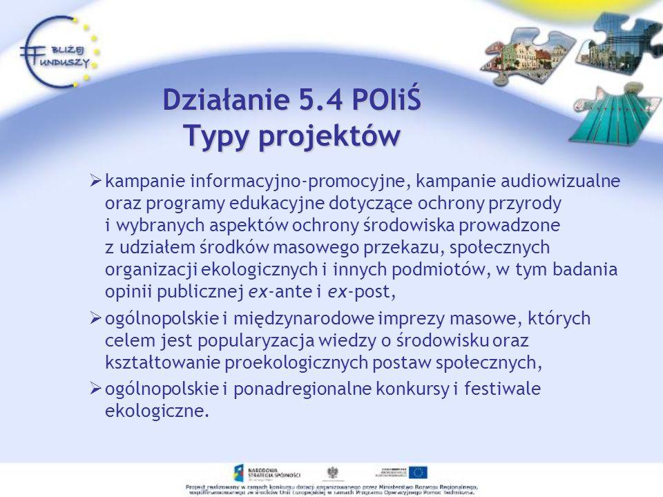 Działanie 5.4 POIiŚ Typy projektów kampanie informacyjno-promocyjne, kampanie audiowizualne oraz programy edukacyjne dotyczące ochrony przyrody i wybr