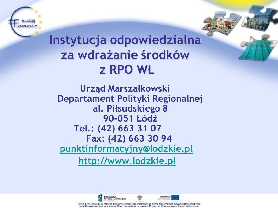 Instytucja odpowiedzialna za wdrażanie środków z RPO WŁ Urząd Marszałkowski Departament Polityki Regionalnej al. Piłsudskiego 8 90-051 Łódź Tel.: (42)